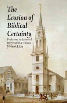 The Erosion of Biblical Certainty : Battles over Authority and Interpretation in America, PDF eBook
