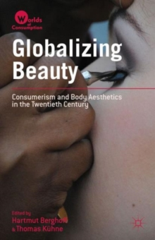 Globalizing Beauty : Consumerism and Body Aesthetics in the Twentieth Century, Hardback Book