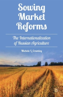 Sowing Market Reforms : The Internationalization of Russian Agriculture, Hardback Book