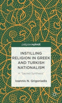 "Instilling Religion in Greek and Turkish Nationalism: A ""Sacred Synthesis"", Hardback Book"