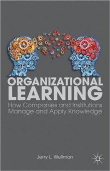 Organizational Learning : How Companies and Institutions Manage and Apply Knowledge, Paperback / softback Book