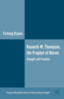 Kenneth W. Thompson, the Prophet of Norms : Thought and Practice, Hardback Book