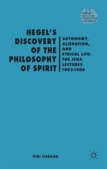 Hegel's Discovery of the Philosophy of Spirit : Autonomy, Alienation, and the Ethical Life: the Jena Lectures 1802-1806, Hardback Book