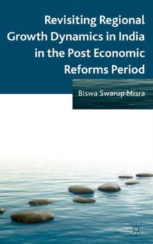 Revisiting Regional Growth Dynamics in India in the Post Economic Reforms Period, Hardback Book
