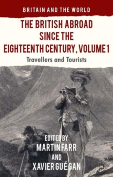 The British Abroad Since the Eighteenth Century, Volume 1 : Travellers and Tourists, Hardback Book