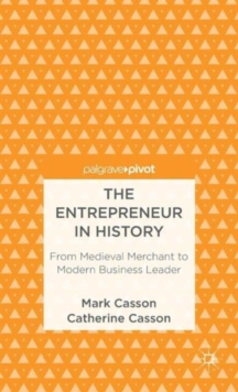 The Entrepreneur in History : From Medieval Merchant to Modern Business Leader, Hardback Book