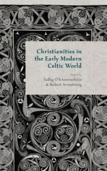 Christianities in the Early Modern Celtic World, Hardback Book