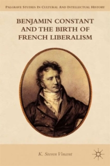 Benjamin Constant and the Birth of French Liberalism, Paperback / softback Book