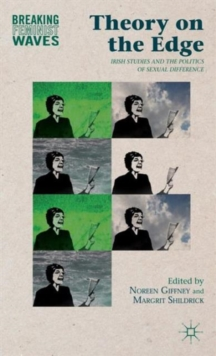 Theory on the Edge : Irish Studies and the Politics of Sexual Difference, Hardback Book