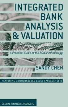Integrated Bank Analysis and Valuation : A Practical Guide to the ROIC Methodology, Hardback Book