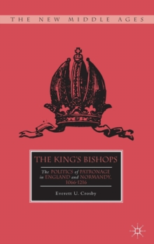 The King's Bishops : The Politics of Patronage in England and Normandy, 1066-1216, Hardback Book