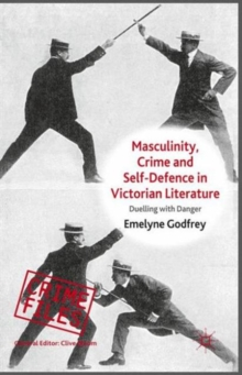 Masculinity, Crime and Self-Defence in Victorian Literature : Duelling with Danger, Paperback / softback Book
