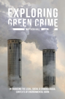 Exploring Green Crime : Introducing the Legal, Social and Criminological Contexts of Environmental Harm, Paperback / softback Book
