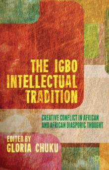 The Igbo Intellectual Tradition : Creative Conflict in African and African Diasporic Thought, Hardback Book