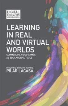 Learning in Real and Virtual Worlds : Commercial Video Games as Educational Tools, Hardback Book