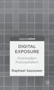 Digital Exposure : Postmodern Postcapitalism, Hardback Book
