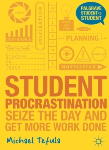 Student Procrastination : Seize the Day and Get More Work Done, Paperback Book