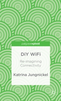 DIY WiFi: Re-Imagining Connectivity, Hardback Book