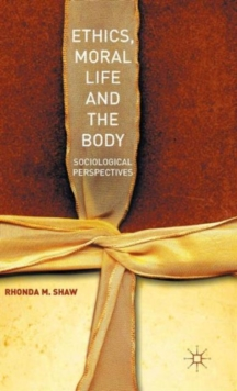 Ethics, Moral Life and the Body : Sociological Perspectives, Hardback Book