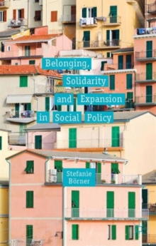 Belonging, Solidarity and Expansion in Social Policy, Hardback Book