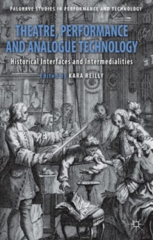Theatre, Performance and Analogue Technology : Historical Interfaces and Intermedialities, Hardback Book