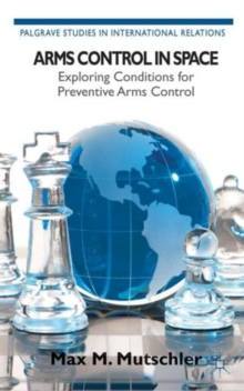 Arms Control in Space : Exploring Conditions for Preventive Arms Control, Hardback Book