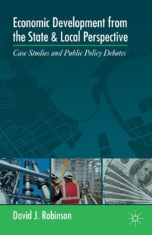Economic Development from the State and Local Perspective : Case Studies and Public Policy Debates, Paperback / softback Book