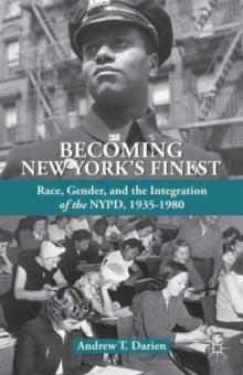 Becoming New York's Finest : Race, Gender, and the Integration of the NYPD, 1935-1980, Hardback Book