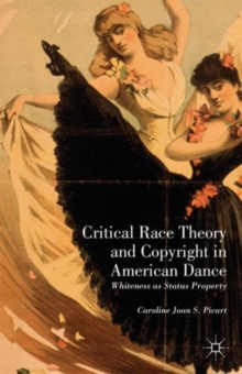 Critical Race Theory and Copyright in American Dance : Whiteness as Status Property, Hardback Book