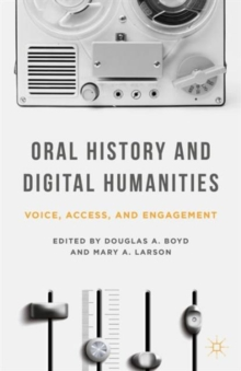 Oral History and Digital Humanities : Voice, Access, and Engagement, Paperback / softback Book