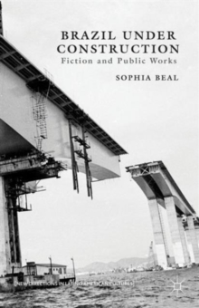 Brazil under Construction : Fiction and Public Works, Hardback Book