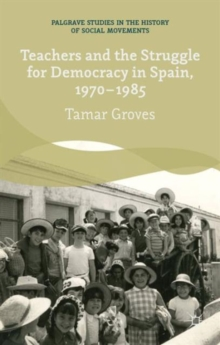 Teachers and the Struggle for Democracy in Spain, 1970-1985, Hardback Book