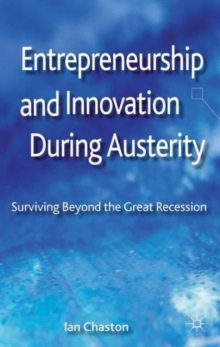 Entrepreneurship and Innovation During Austerity : Surviving Beyond the Great Recession, Hardback Book
