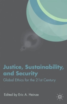 Justice, Sustainability, and Security : Global Ethics for the 21st Century, Hardback Book