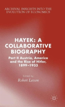 Hayek: A Collaborative Biography : Part II, Austria, America and the Rise of Hitler, 1899-1933, Hardback Book