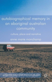 Autobiographical Memory in an Aboriginal Australian Community : Culture, Place and Narrative, Hardback Book