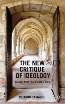 The New Critique of Ideology : Lessons from Post-Pinochet Chile, Hardback Book