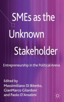 SMEs as the Unknown Stakeholder : Entrepreneurship in the Political Arena, Hardback Book