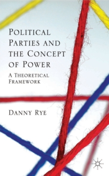 Political Parties and the Concept of Power : A Theoretical Famework, Hardback Book