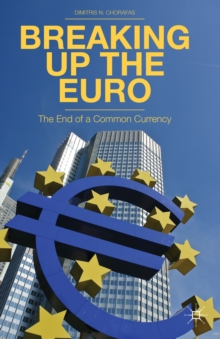 Breaking Up the Euro : The End of a Common Currency, Hardback Book