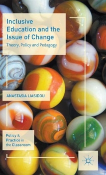 Inclusive Education and the Issue of Change : Theory, Policy and Pedagogy, Hardback Book