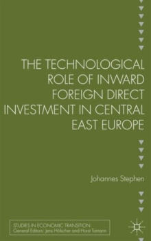 The Technological Role of Inward Foreign Direct Investment in Central East Europe, Hardback Book