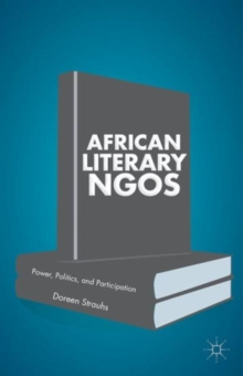 African Literary NGOs : Power, Politics, and Participation, Hardback Book