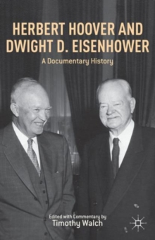 Herbert Hoover and Dwight D. Eisenhower : A Documentary History, Hardback Book