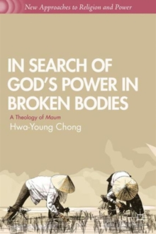 In Search of God's Power in Broken Bodies : A Theology of Maum, Hardback Book