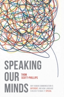 Speaking Our Minds : Why human communication is different, and how language evolved to make it special, Paperback Book