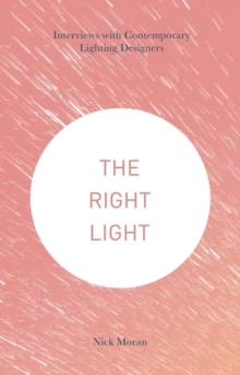 The Right Light : Interviews with Contemporary Lighting Designers, Hardback Book