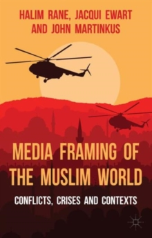 Media Framing of the Muslim World : Conflicts, Crises and Contexts, Paperback / softback Book