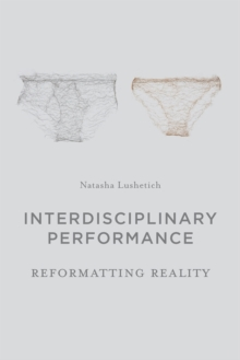 Interdisciplinary Performance : Reformatting Reality, Paperback Book