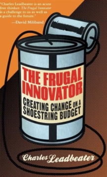 The Frugal Innovator : Creating Change on a Shoestring Budget, Hardback Book